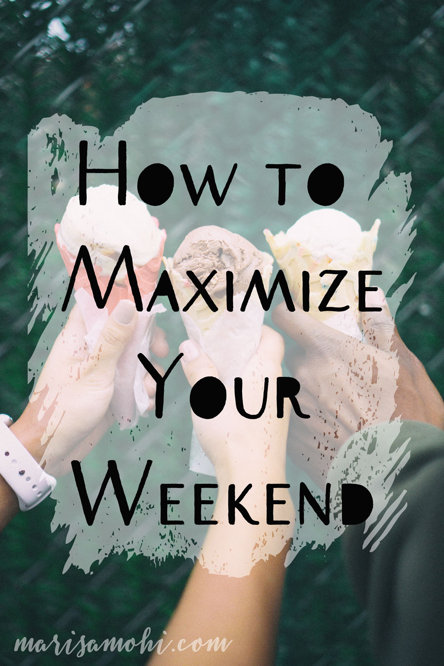 How to Maximize Your Weekend