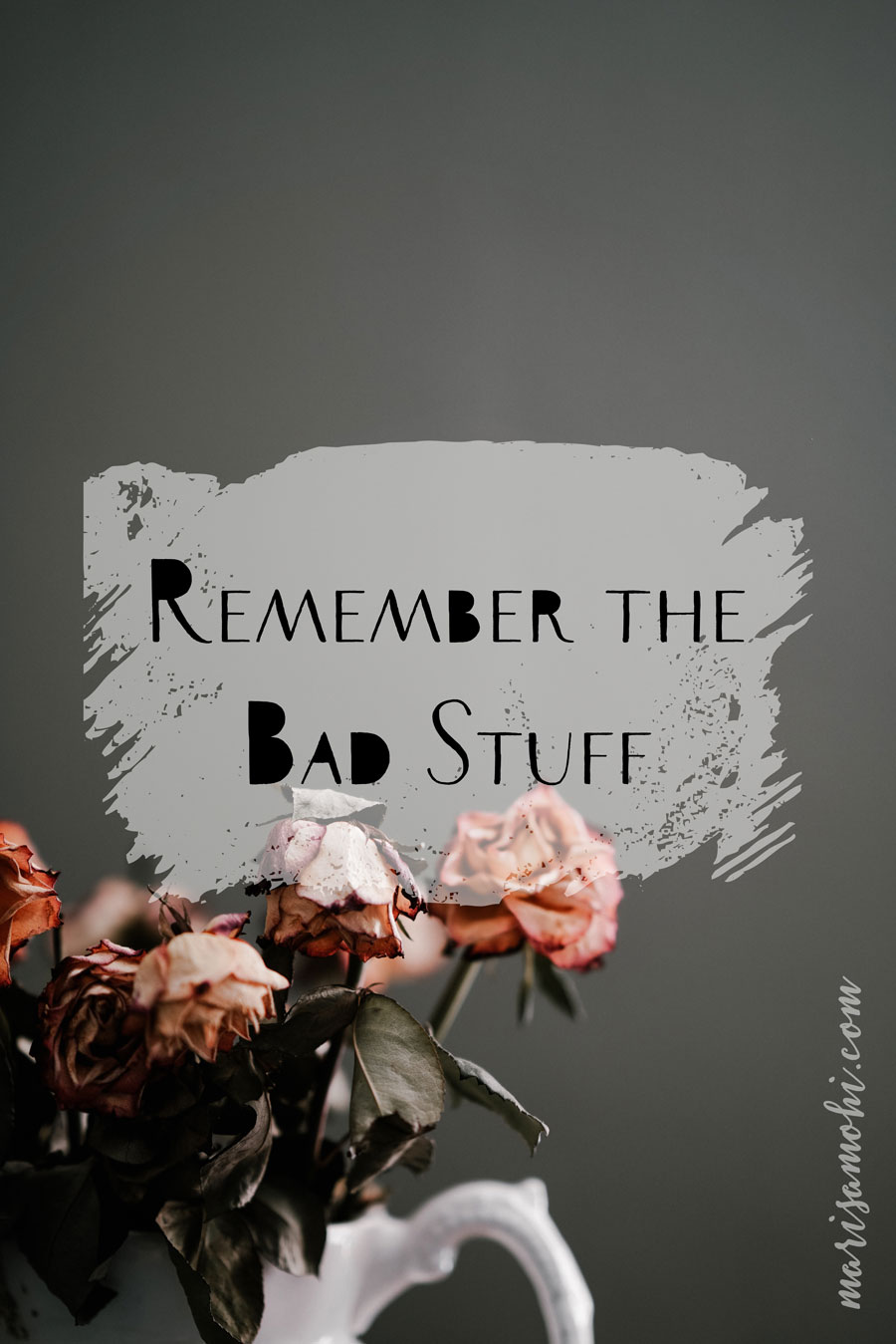Remember the Bad Stuff