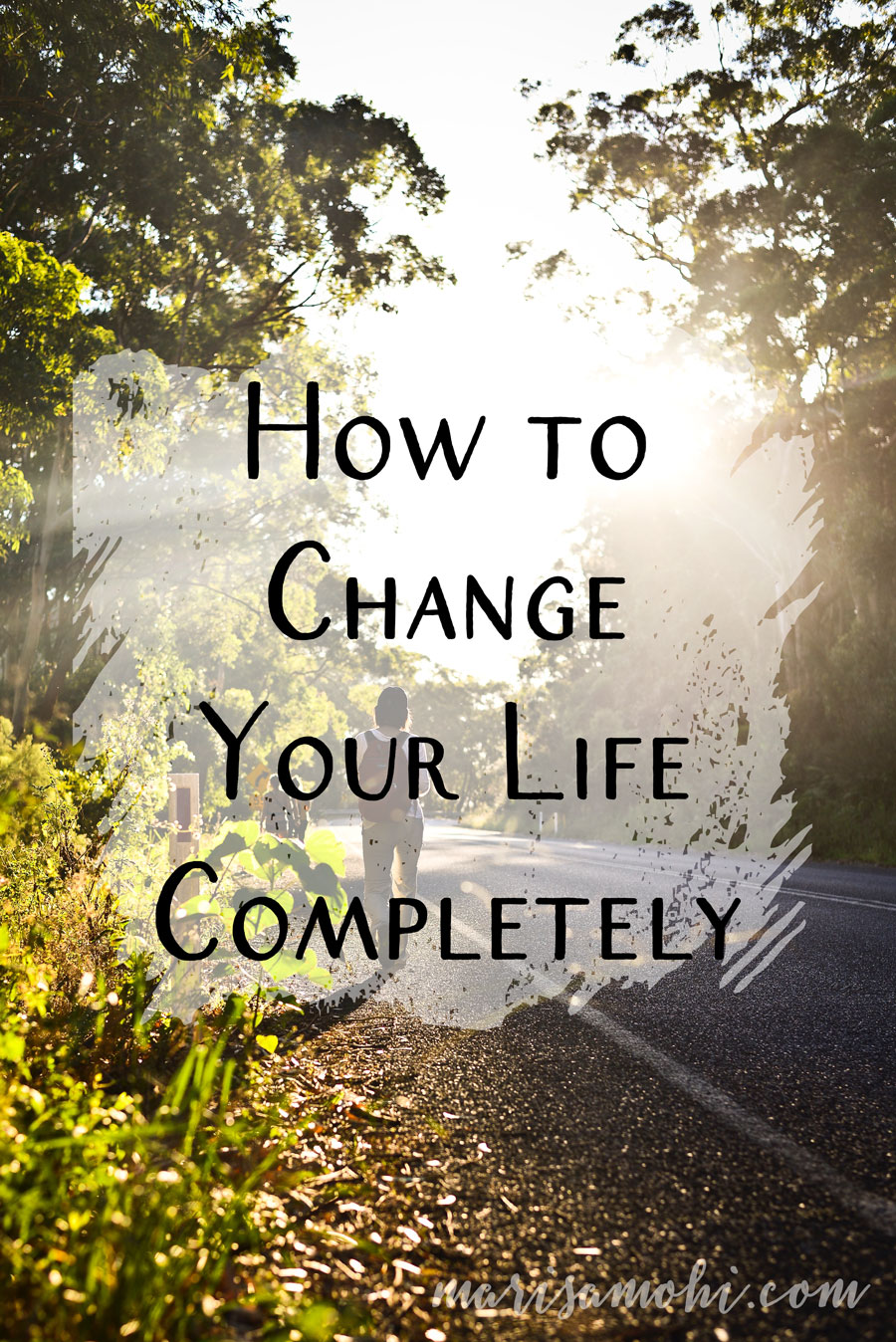 How to Change Your Life Completely