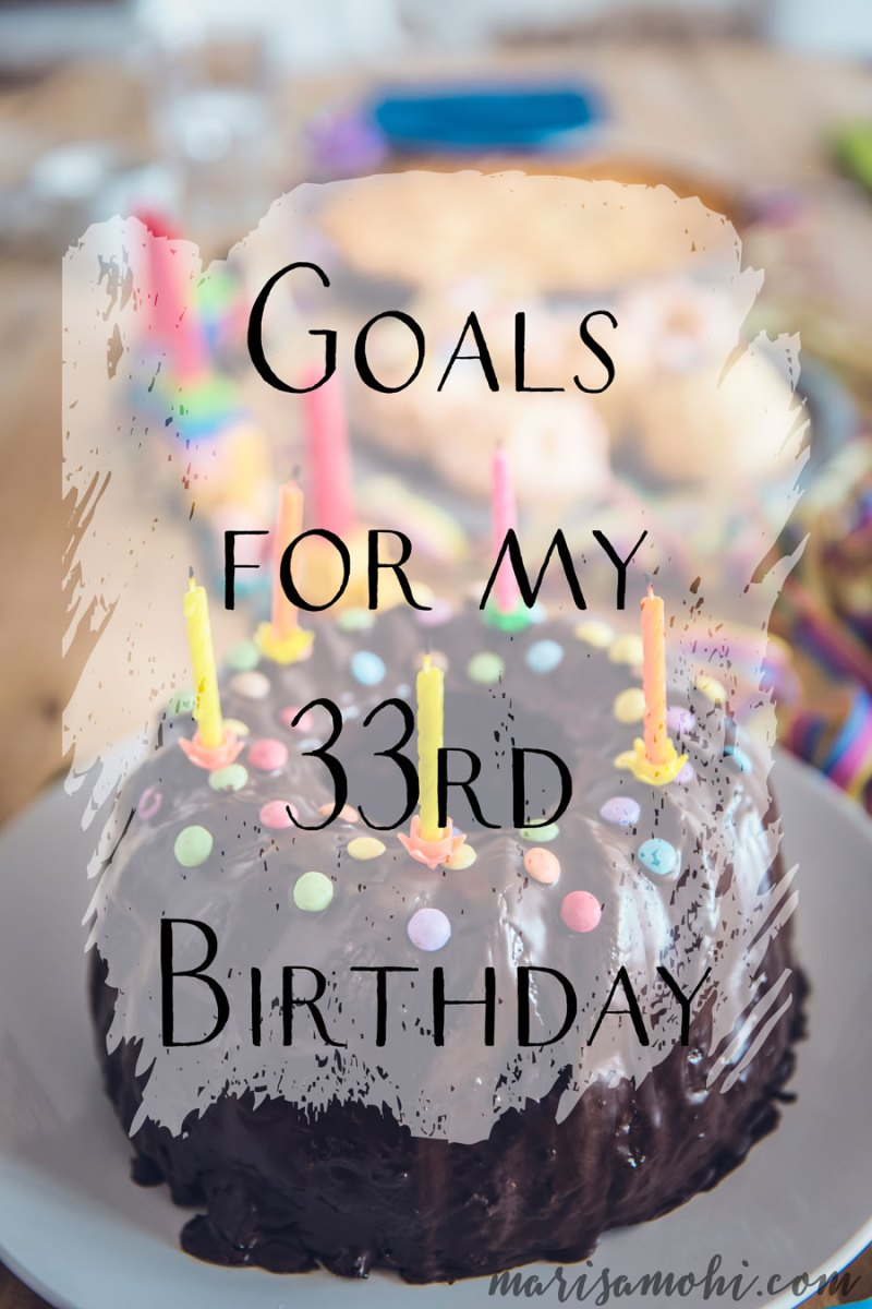 Goals for My 33rd Birthday