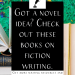 """Books on a table with the text """"got a novel idea? Check out these books on fiction writing."""""""