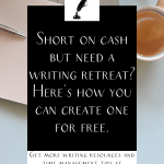 """a notebook and coffee on a table with the text """"short on cash but need a writing retreat? Here's how you can create one for free."""""""