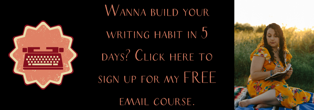 "Banner image that says ""wanna build your writing habit in 5 days? click here to sign up for my free email course."""