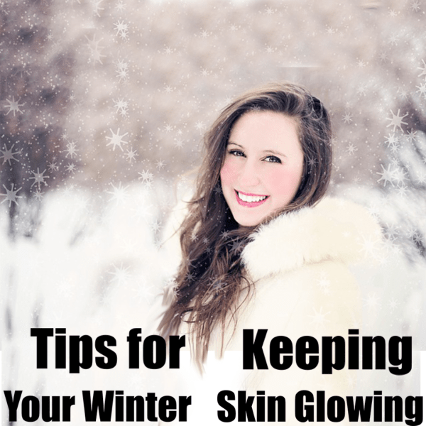 Tips for Keeping Your Winter Skin Glowing