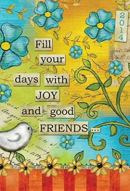 fill your days with joy and good friends