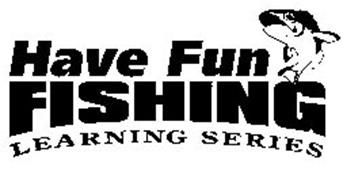 HAVE FUN FISHING LEARNING SERIES Trademark of Alpha