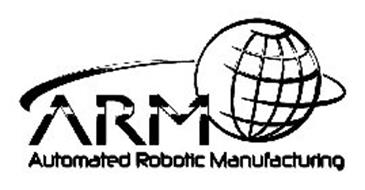 ARM AUTOMATED ROBOTIC MANUFACTURING Trademark of Automated