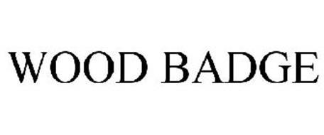 WOOD BADGE Trademark of Boy Scouts of America. Serial