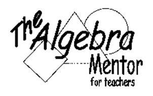THE ALGEBRA MENTOR FOR TEACHERS Trademark of Edgar, Carol