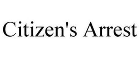 CITIZEN'S ARREST Trademark of FBR IP, LLC Serial Number