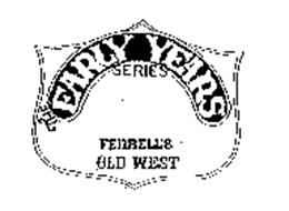 THE EARLY YEARS SERIES FERRELL'S OLD WEST Trademark of