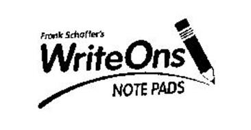 FRANK SCHAFFER'S WRITEONS NOTE PADS Trademark of Frank