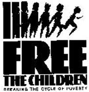 FREE THE CHILDREN BREAKING THE CYCLE OF POVERTY Trademark of FREE THE CHILDREN CORPORATION Serial Number: 73828374 :: Trademarkia Trademarks