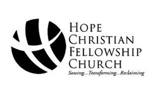 H HOPE CHRISTIAN FELLOWSHIP CHURCH SOWING...TRANSFORMING
