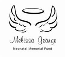 MELISSA GEORGE NEONATAL MEMORIAL FUND Trademark of