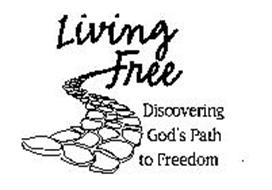 LIVING FREE DISCOVERING GOD'S PATH TO FREEDOM Trademark of