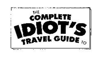THE COMPLETE IDIOT'S TRAVEL GUIDE TO Trademark of