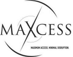 MAXCESS MAXIMUM ACCESS. MINIMAL DISRUPTION. Trademark of