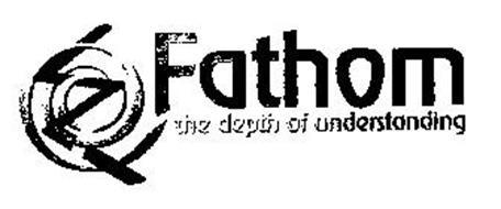 FATHOM THE DEPTH OF UNDERSTANDING Trademark of Schenfele