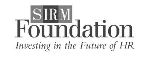 SHRM FOUNDATION INVESTING IN THE FUTURE OF HR Trademark of