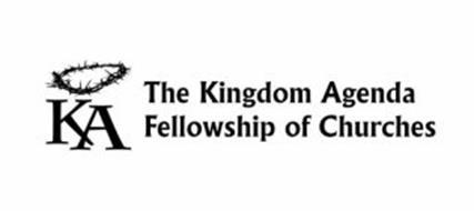 KA THE KINGDOM AGENDA FELLOWSHIP OF CHURCHES Trademark of