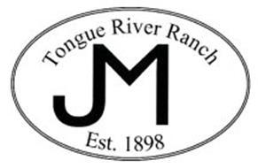 TONGUE RIVER RANCH JM EST. 1898 Trademark of Tongue River