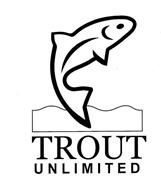 TROUT UNLIMITED Trademark of Trout Unlimited. Serial