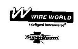 W WIRE WORLD INTELLIGENT HOUSEWARES SUPERTHERM Trademark