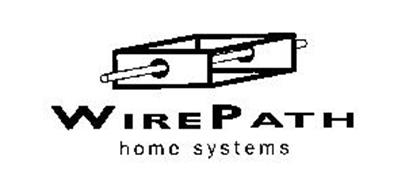 WIREPATH HOME SYSTEMS Trademark of WirePath Home Systems