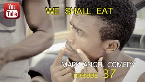 we shall eat - Mark angel comedy