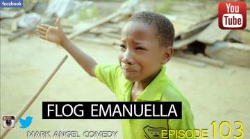 flog emmanuella - Mark angel comedy