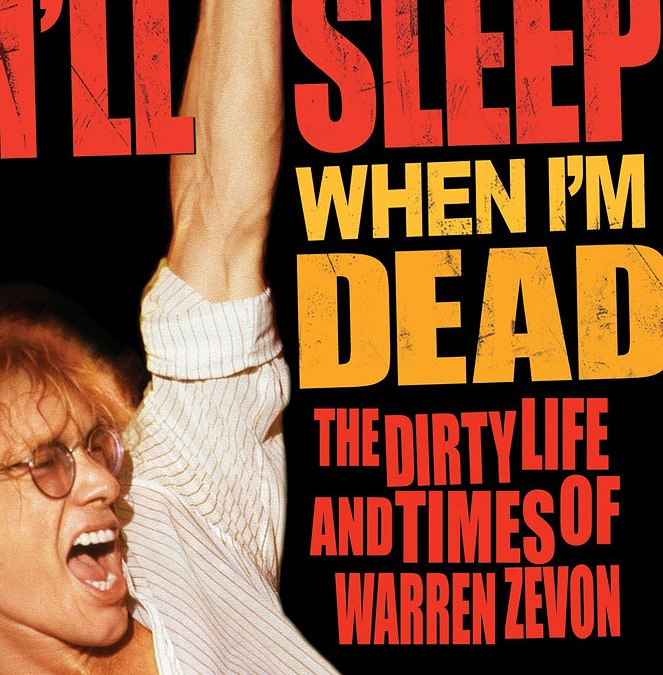 Warren Zevon biography: 'I'll Sleep When I'm Dead' by Crystal Zevon