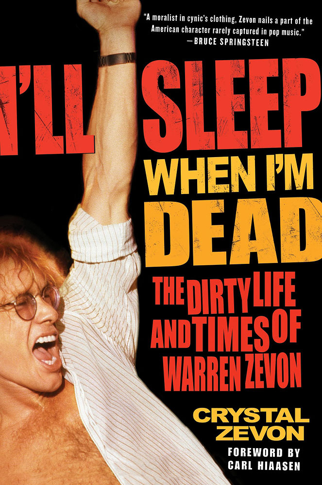 I'll Sleep When I'm Dead: The Dirty Life and Times of Warren Zevon, by Crystal Zevon
