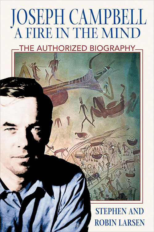 Joseph Campbell: A Fire in the Mind, by Stephen and Robin Larsen