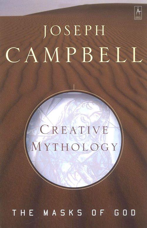 The Masks of God, Volume 4: Creative Mythology, by Joseph Campbell