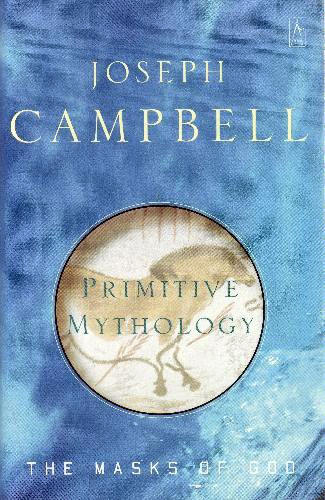 The Masks of God, Volume 1: Primitive Mythology, by Joseph Campbell