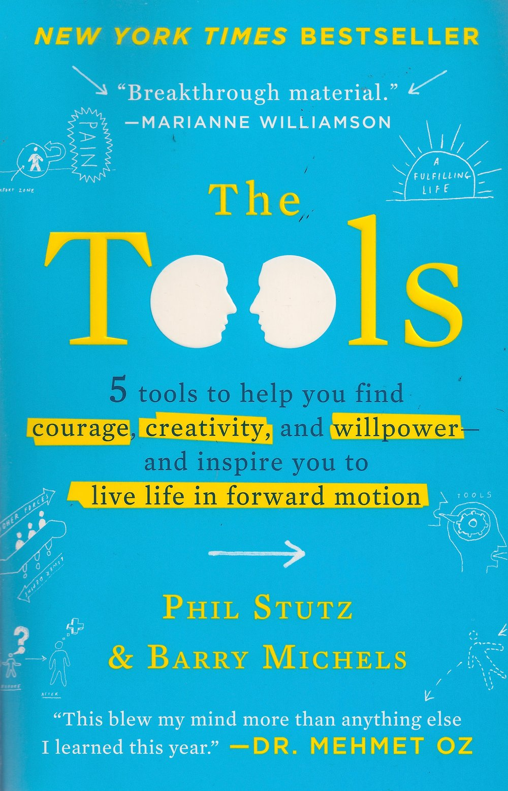 The Tools: 5 Tools to Help You Find Courage, Creativity, and Willpower — and Inspire You to Live Life in Forward Motion, by Phil Stutz and Barry Michels