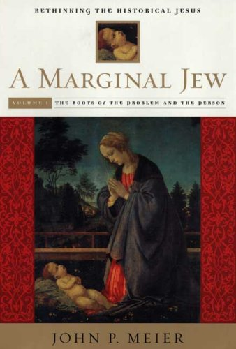 A Marginal Jew: Rethinking the Historical Jesus, Volume I: The Roots of the Problem and the Person, by John P. Meier