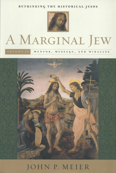 A Marginal Jew: Rethinking the Historical Jesus, Volume II: Mentor, Message, and Miracles, by John P. Meier