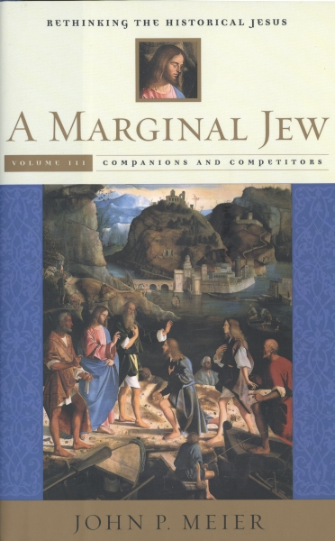 A Marginal Jew: Rethinking the Historical Jesus, Volume III Companions and Competitors, by John P. Meier
