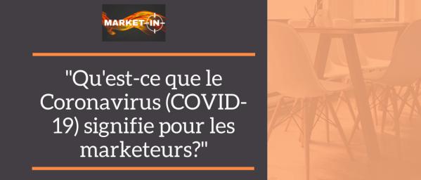 Qu'est-ce que le Coronavirus COVID-19 signifie pour les marketeurs