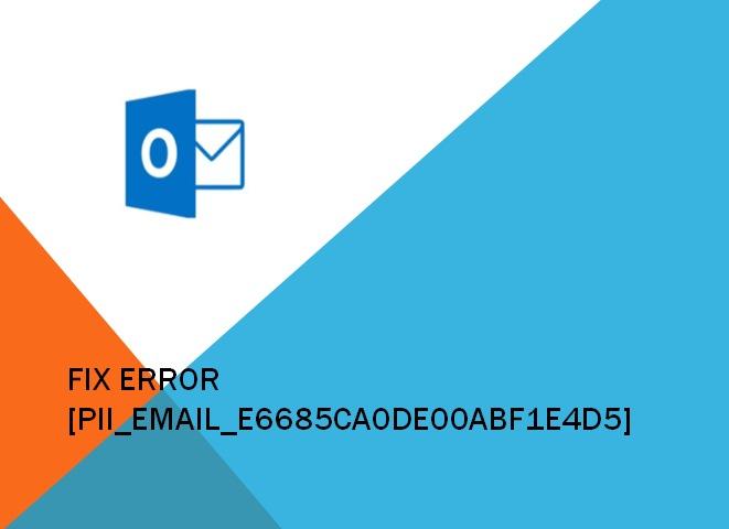 How to Fix Error [pii_email_e6685ca0de00abf1e4d5] Step by Step