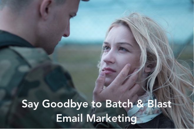 Say goodbye to batch and blast email marketing