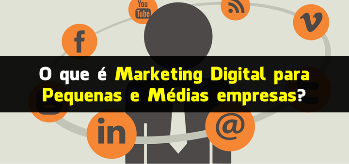 O que é Marketing Digital para Pequenas e Médias empresas