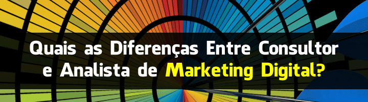 Quais as Diferenças Entre Consultor e Analista de Marketing Digital?