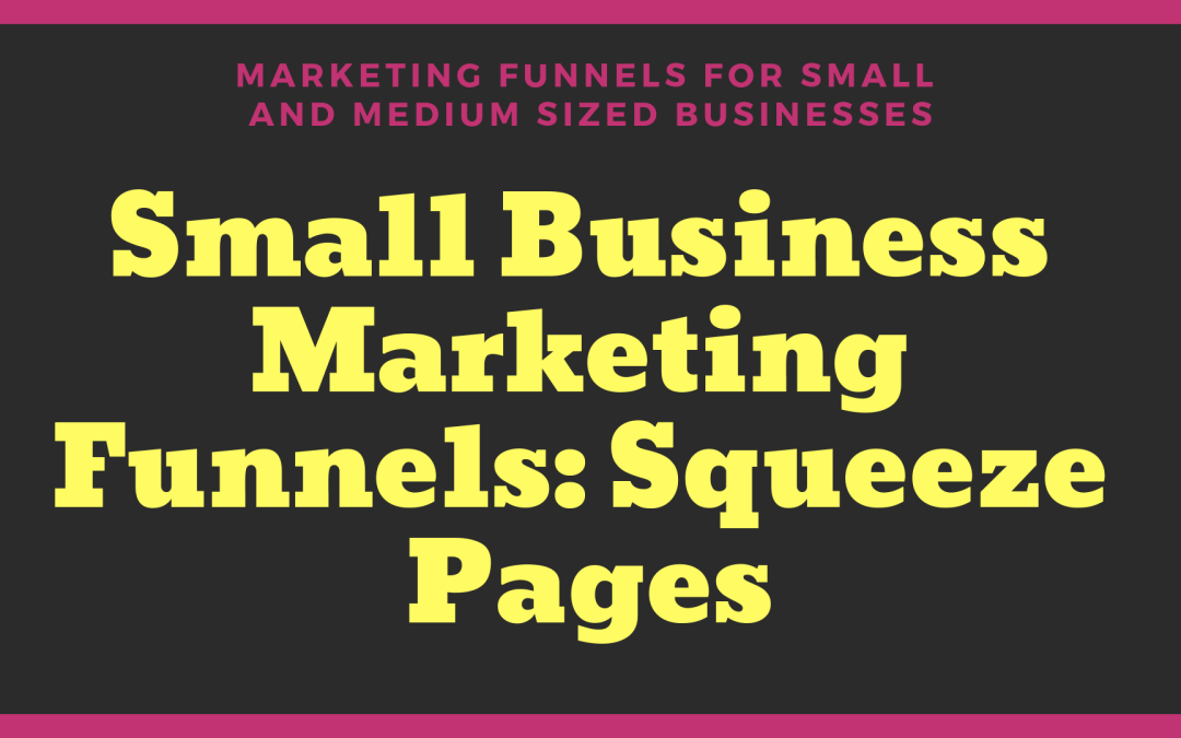 Small Business Marketing Funnels: Squeeze Pages