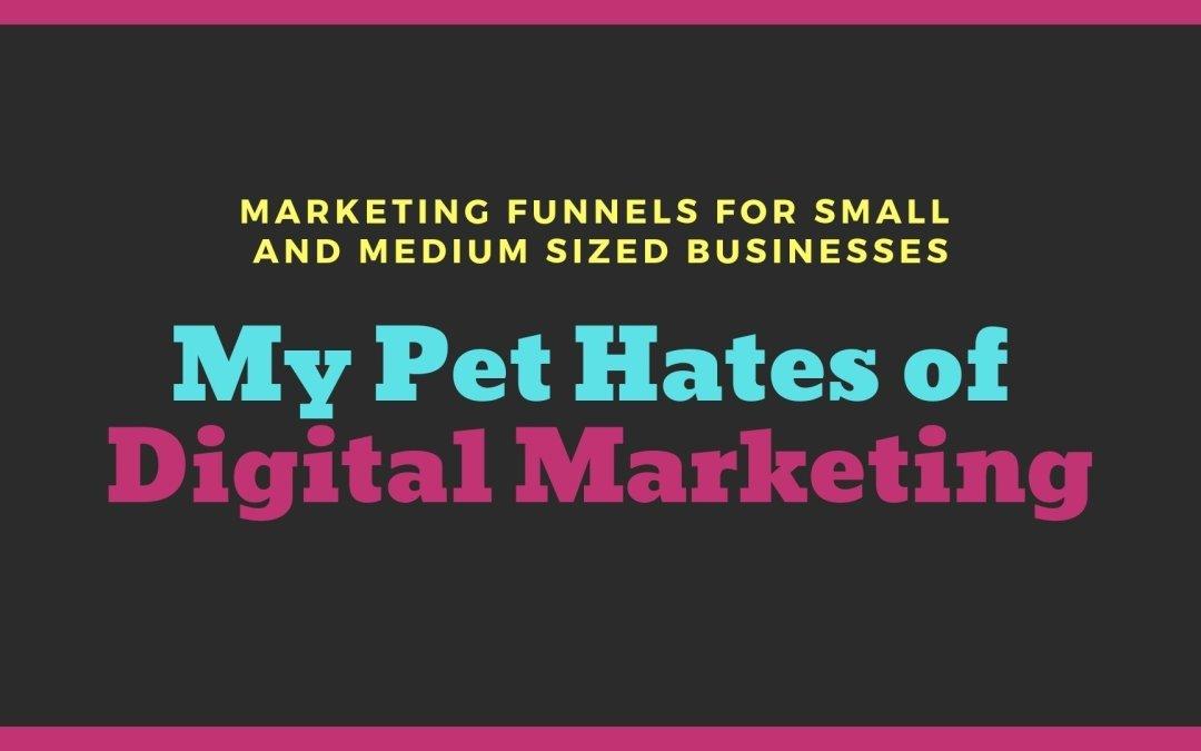 My Pet Hates of Digital Marketing