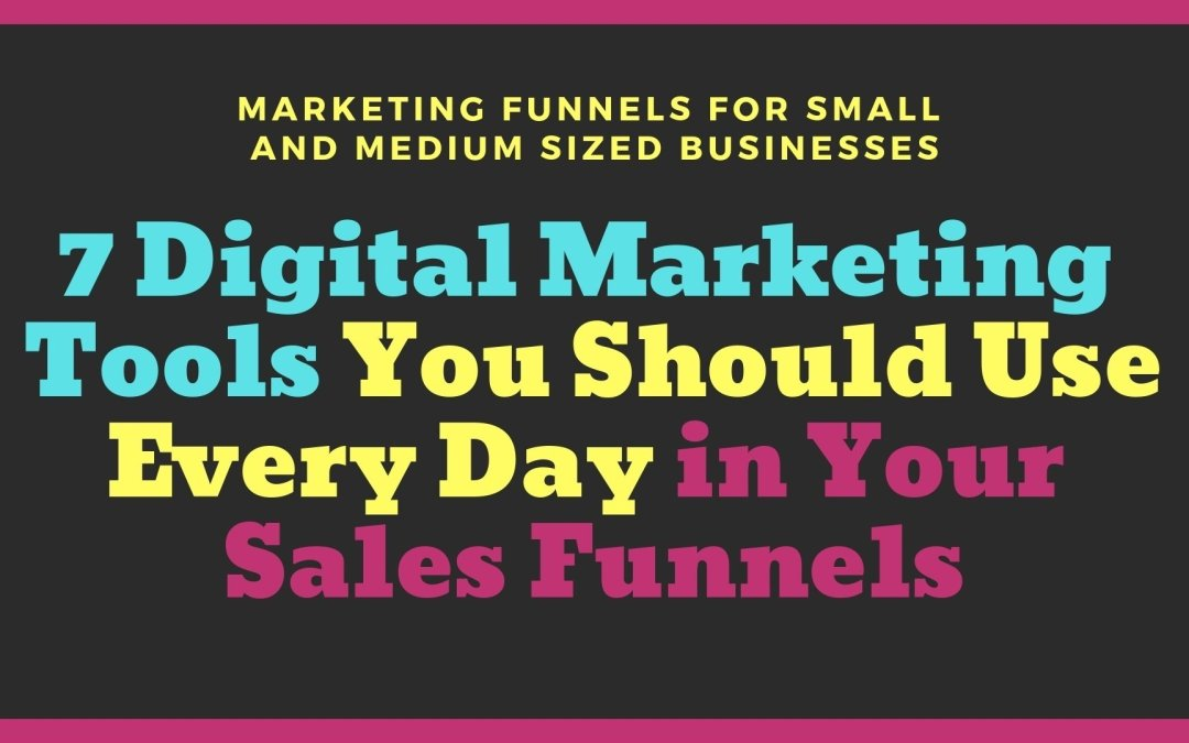 Lola's Marketing Funnels: 7 Digital Marketing Tools You Should Use Every Day in Your Sales Funnels