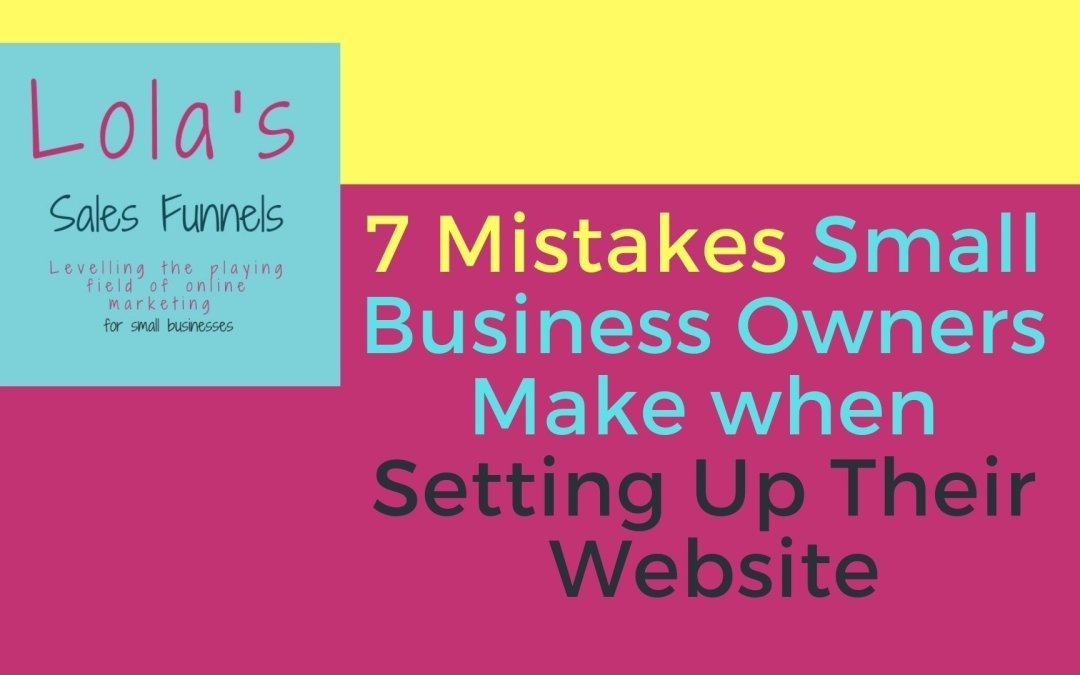 7 Mistakes Small Business Owners Make When Setting Up Their Website