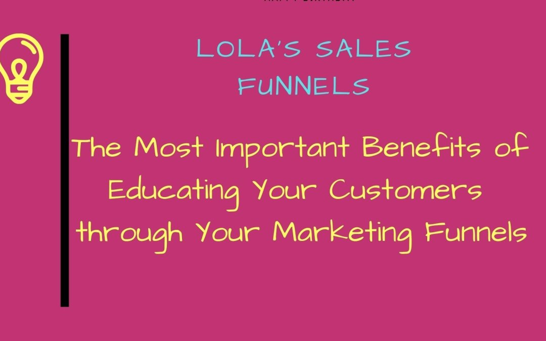 The Most Important Benefits of Educating Your Customers through Your Marketing Funnels